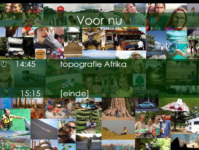 Voor nu 14:45 topografie Afrika 15:15 [einde]